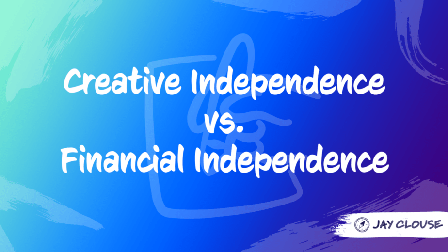 Creative Independence vs. Financial Independence